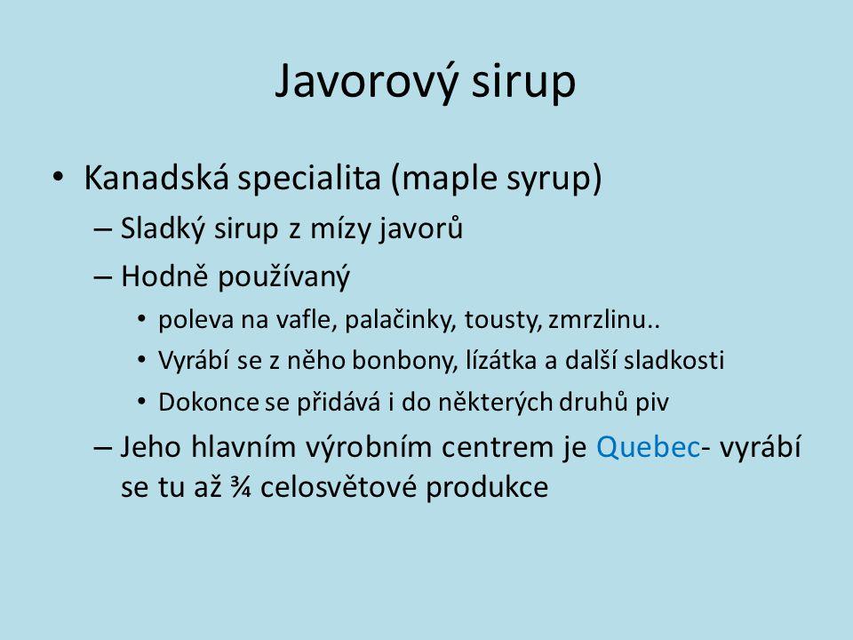 Javorový sirup Kanadská specialita (maple syrup) – Sladký sirup z mízy javorů – Hodně používaný poleva na vafle, palačinky, tousty, zmrzlinu.. Vyrábí