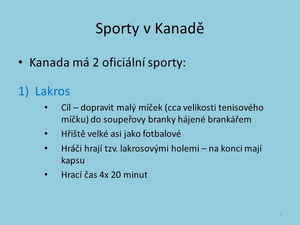 Sporty v Kanadě Kanada má 2 oficiální sporty: 1)Lakros Cíl – dopravit malý míček (cca velikosti tenisového míčku) do soupeřovy branky hájené brankářem