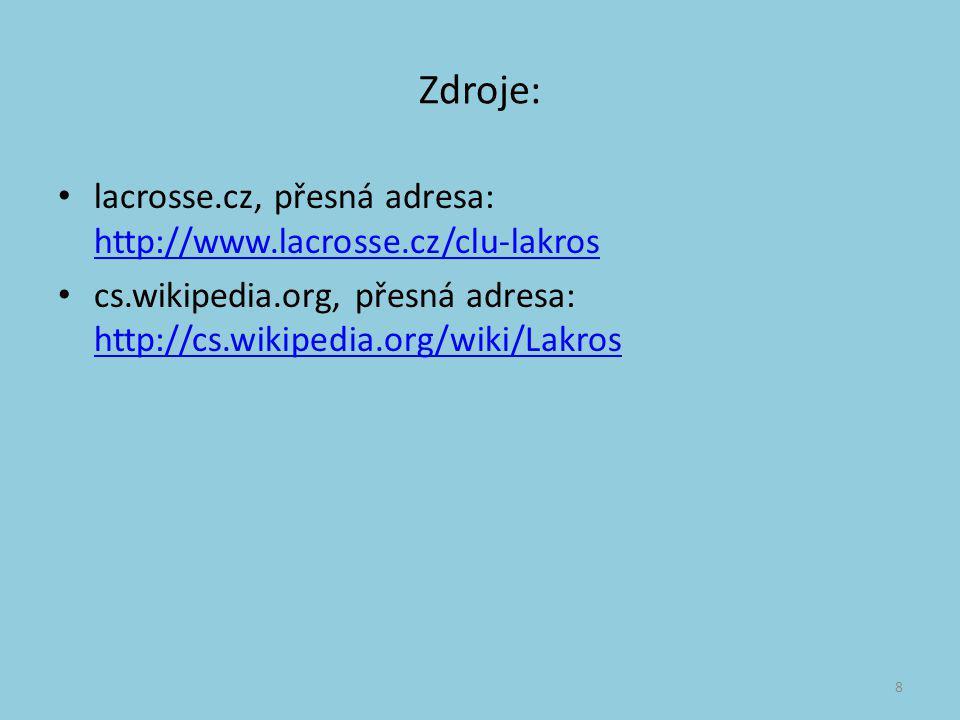 Zdroje: lacrosse.cz, přesná adresa: http://www.lacrosse.cz/clu-lakros http://www.lacrosse.cz/clu-lakros cs.wikipedia.org, přesná adresa: http://cs.wik