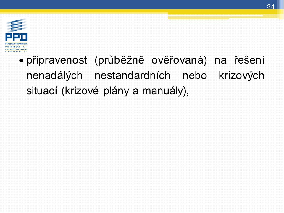  připravenost (průběžně ověřovaná) na řešení nenadálých nestandardních nebo krizových situací (krizové plány a manuály), 24