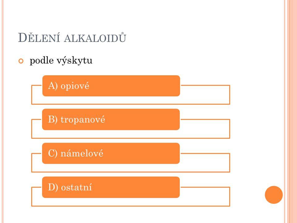 D ĚLENÍ ALKALOIDŮ podle výskytu A) opiovéB) tropanovéC) námelovéD) ostatní
