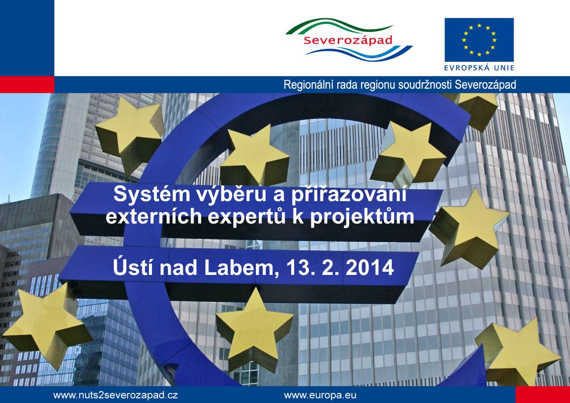 Systém výběru a přiřazování externích expertů k projektům 1 Ústí nad Labem, 13. 2. 2014