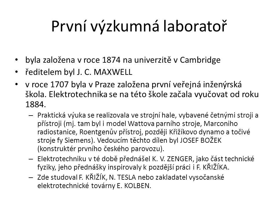 První výzkumná laboratoř byla založena v roce 1874 na univerzitě v Cambridge ředitelem byl J. C. MAXWELL v roce 1707 byla v Praze založena první veřej