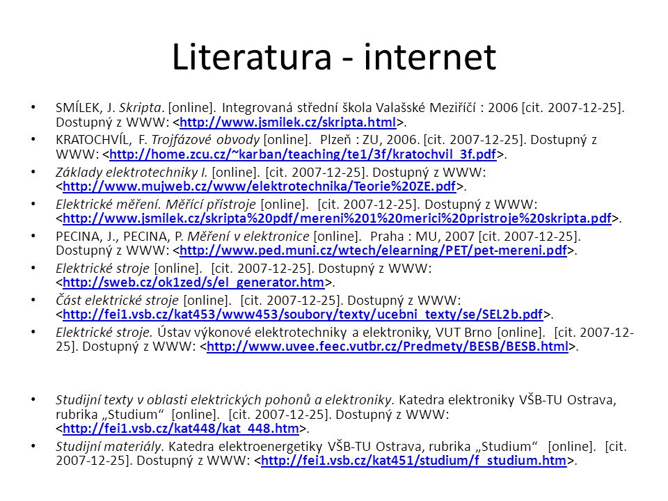 Literatura - internet SMÍLEK, J. Skripta. [online]. Integrovaná střední škola Valašské Meziříčí : 2006 [cit. 2007-12-25]. Dostupný z WWW:.http://www.j