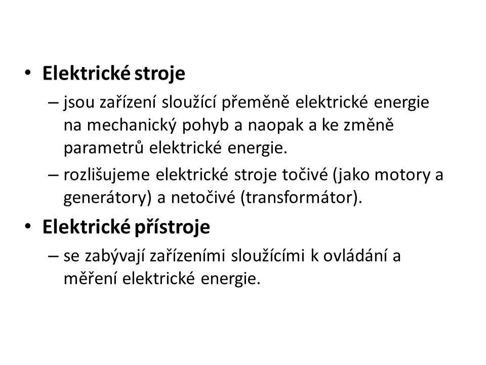Elektrické stroje – jsou zařízení sloužící přeměně elektrické energie na mechanický pohyb a naopak a ke změně parametrů elektrické energie. – rozlišuj