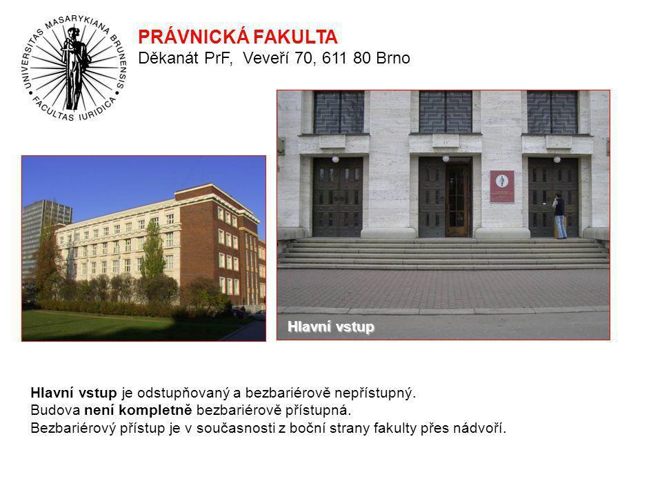 Bezbariérový vstup Vstup Vstup Menza bufet PRÁVNICKÁ FAKULTA PRÁVNICKÁ FAKULTA Děkanát PrF, Veveří 70, 611 80 Brno Veřejné vstupy do budovy jsou ze dvou stran, přičemž nejsou bezbariérové.