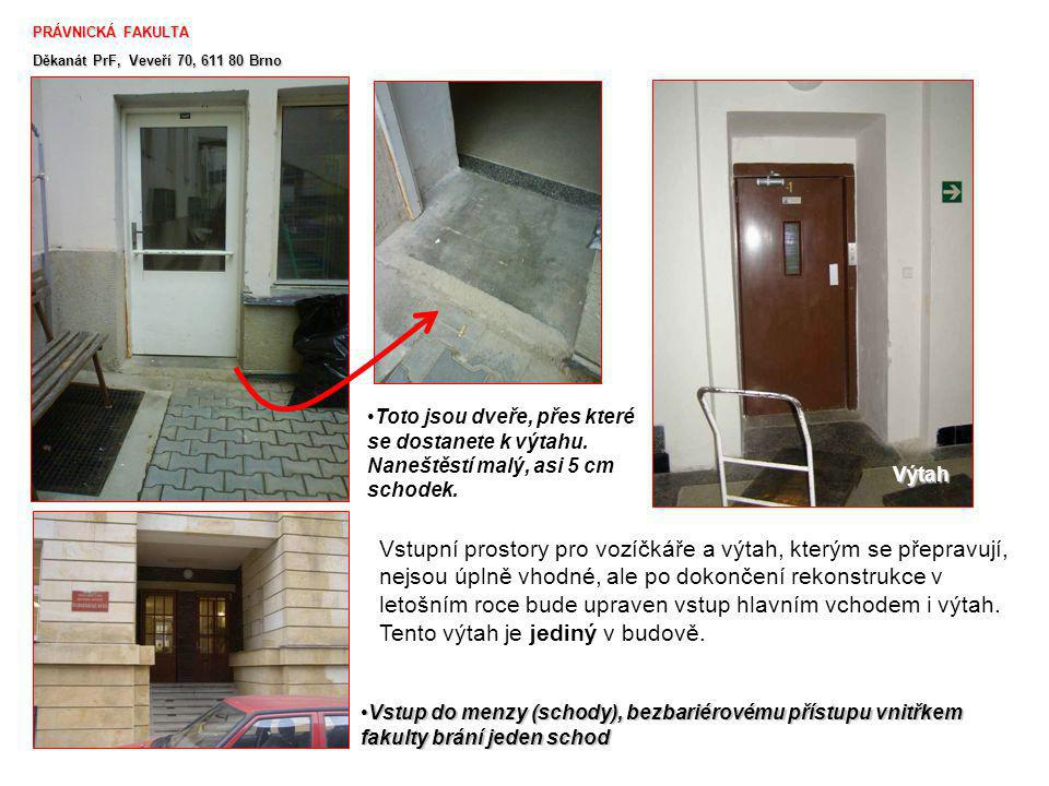 PRÁVNICKÁ FAKULTA PRÁVNICKÁ FAKULTA Děkanát PrF, Veveří 70, 611 80 Brno Hlavní foyer Právnické fakulty není prozatím bezbariérově přístupné.