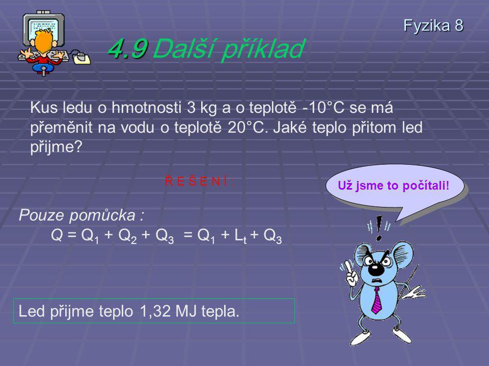 Fyzika 8 4.8 4.8 Další příklad Vodní pára o hmotnosti 2,0 kg a o teplotě 100 °C zkapalní a vzniklá voda se ochladí na teplotu 20 °C. Jaké celkové tepl