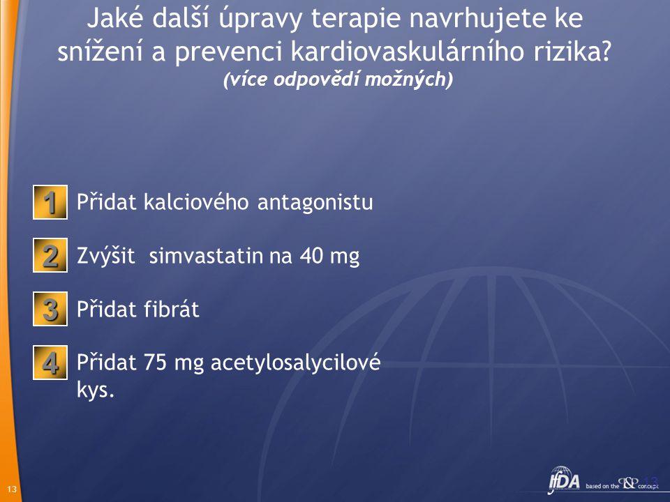 13 Jaké další úpravy terapie navrhujete ke snížení a prevenci kardiovaskulárního rizika? (více odpovědí možných) Přidat kalciového antagonistu Zvýšit