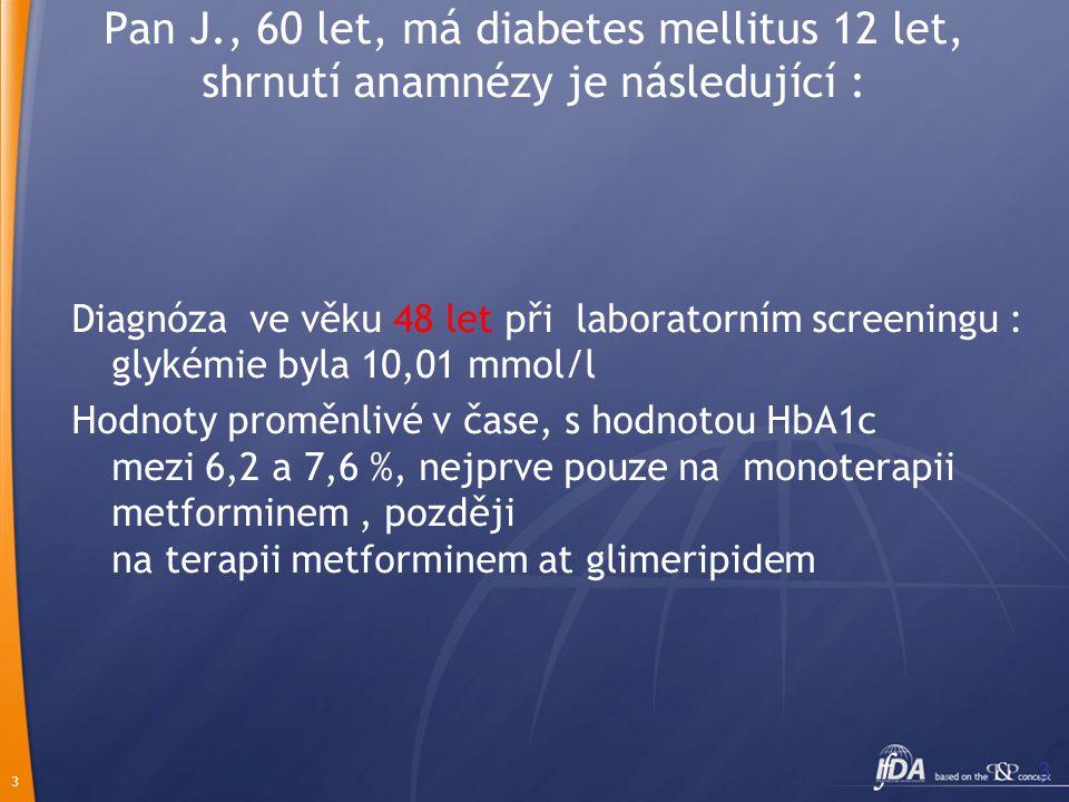3 3 Pan J., 60 let, má diabetes mellitus 12 let, shrnutí anamnézy je následující : Diagnóza ve věku 48 let při laboratorním screeningu : glykémie byla