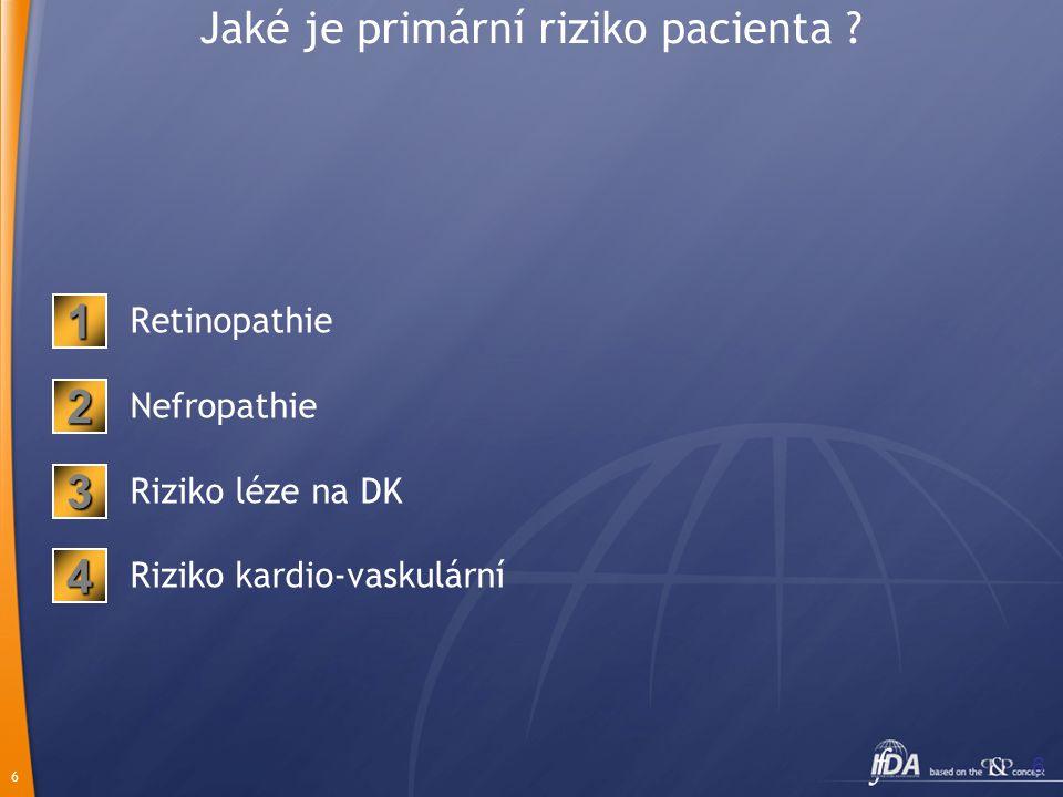 6 6 Jaké je primární riziko pacienta ? Retinopathie Nefropathie Riziko léze na DK Riziko kardio-vaskulární 2 1 3 4