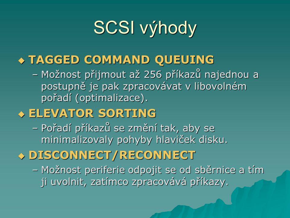 SCSI výhody  TAGGED COMMAND QUEUING –Možnost přijmout až 256 příkazů najednou a postupně je pak zpracovávat v libovolném pořadí (optimalizace).  ELE