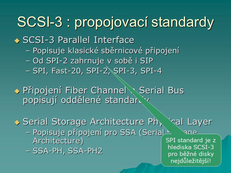 SCSI-3  Informace, že nějaké zařízení je SCSI-3 je nedostatečné, standard je příliš rozsáhlý  Nejdůležitější pro paralelní (sběrnicové) připojení je verze standardu SPI !