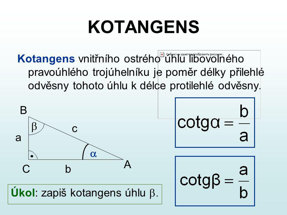 KOTANGENS Kotangens vnitřního ostrého úhlu libovolného pravoúhlého trojúhelníku je poměr délky přilehlé odvěsny tohoto úhlu k délce protilehlé odvěsny