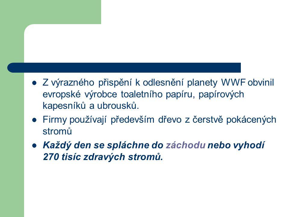 Z výrazného přispění k odlesnění planety WWF obvinil evropské výrobce toaletního papíru, papírových kapesníků a ubrousků. Firmy používají především dř