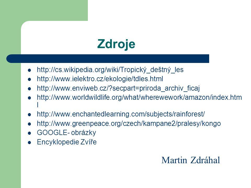 Zdroje http://cs.wikipedia.org/wiki/Tropický_deštný_les http://www.ielektro.cz/ekologie/tdles.html http://www.enviweb.cz/?secpart=priroda_archiv_ficaj