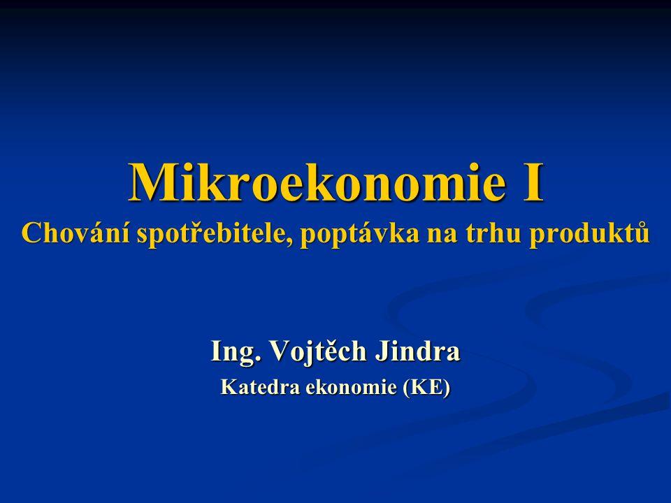 Mikroekonomie I Chování spotřebitele, poptávka na trhu produktů Ing. Vojtěch Jindra Katedra ekonomie (KE)