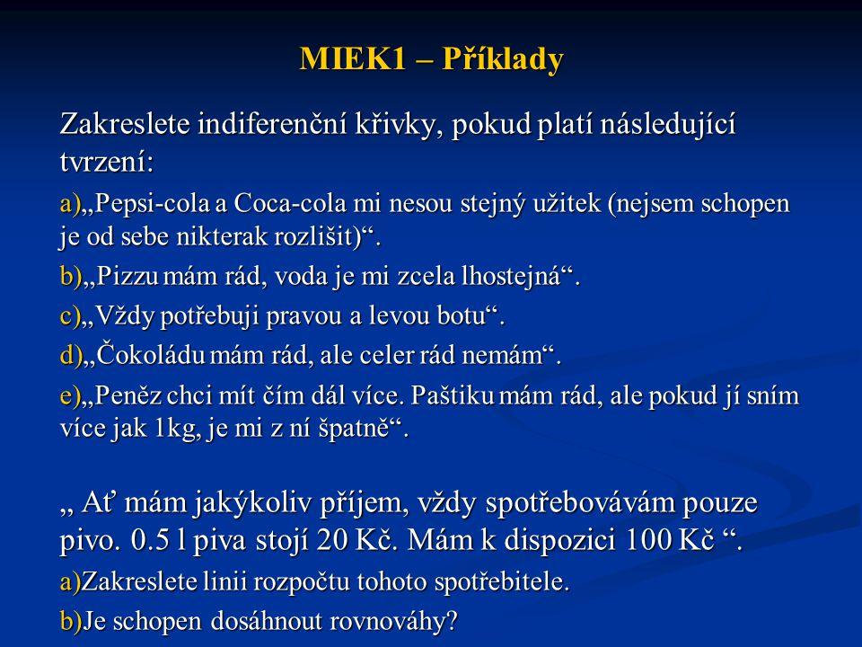 """MIEK1 – Příklady Zakreslete indiferenční křivky, pokud platí následující tvrzení: a)""""Pepsi-cola a Coca-cola mi nesou stejný užitek (nejsem schopen je"""