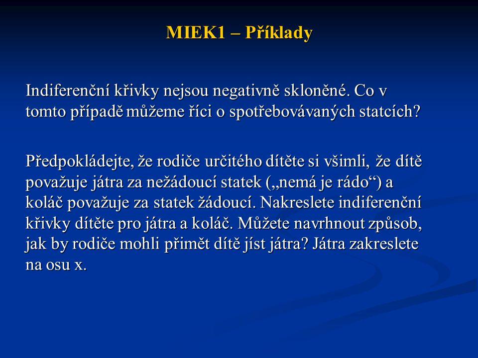 MIEK1 – Příklady Indiferenční křivky nejsou negativně skloněné. Co v tomto případě můžeme říci o spotřebovávaných statcích? Předpokládejte, že rodiče