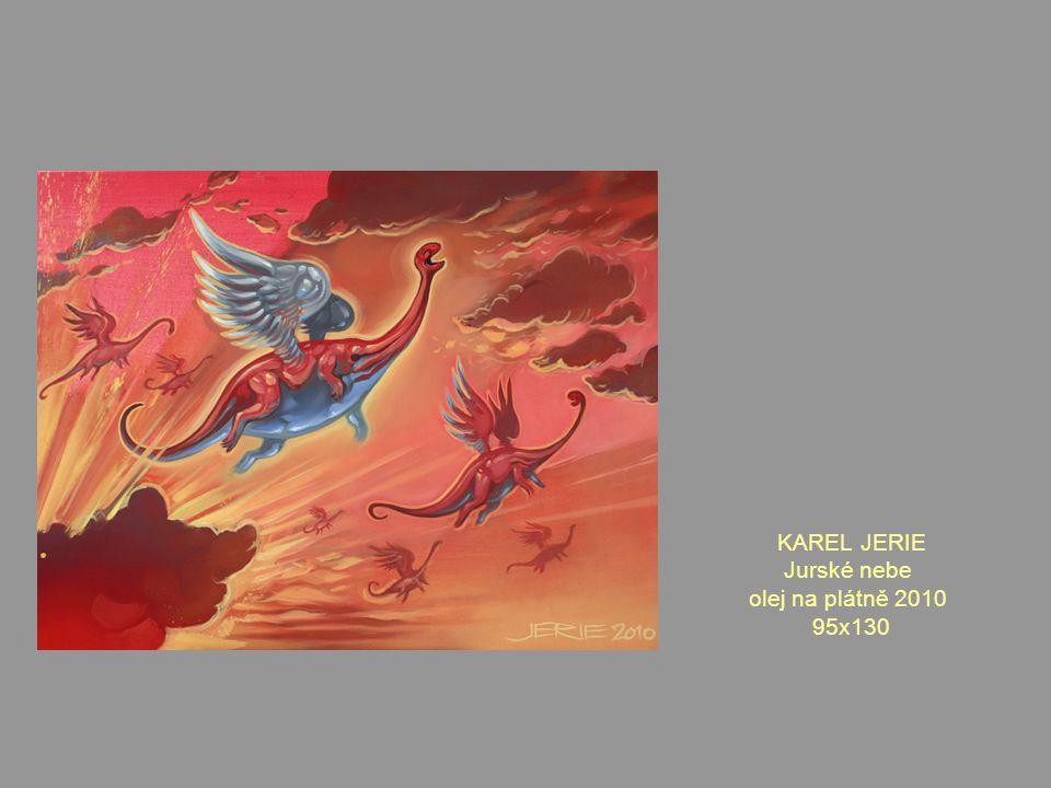 KAREL JERIE Jurské nebe olej na plátně 2010 95x130