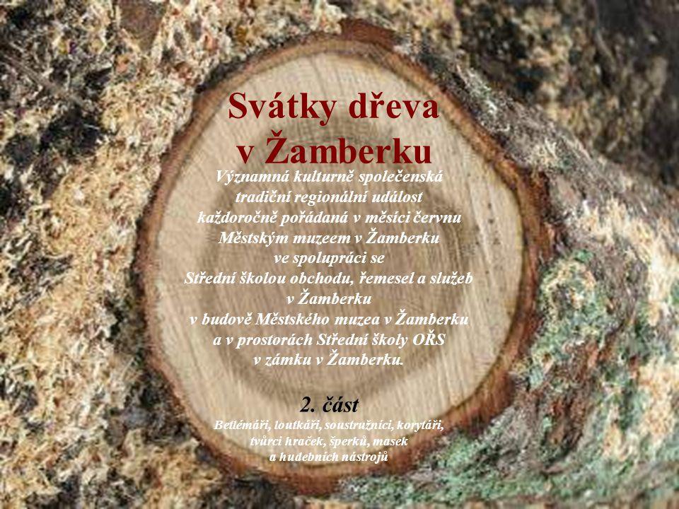 Svátky dřeva v Žamberku Významná kulturně společenská tradiční regionální událost každoročně pořádaná v měsíci červnu Městským muzeem v Žamberku ve sp