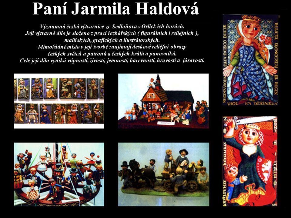 Paní Jarmila Haldová V ý z n a m n á č e s k á v ý t v a r n i c e z e S e d l o ň o v a v O r l i c k ý c h h o r á c h. J e j í v ý t v a r n é d í