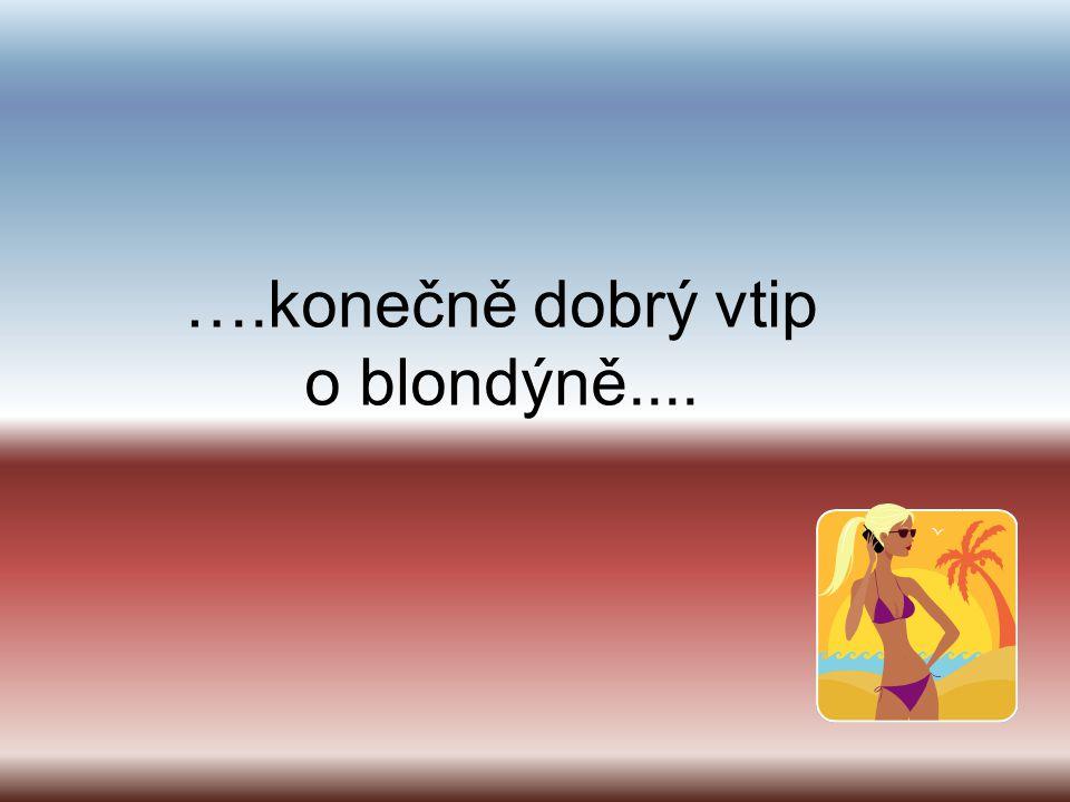 ….konečně dobrý vtip o blondýně....