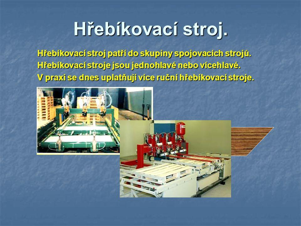 Hřebíkovací stroj. Hřebíkovací stroj patří do skupiny spojovacích strojů. Hřebíkovací stroje jsou jednohlavé nebo vícehlavé. V praxi se dnes uplatňují