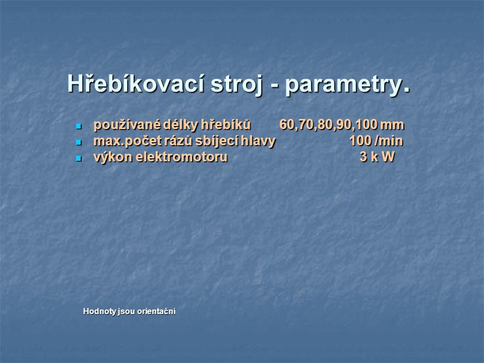 Hřebíkovací stroj - parametry. používané délky hřebíků 60,70,80,90,100 mm používané délky hřebíků 60,70,80,90,100 mm max.počet rázů sbíjecí hlavy 100