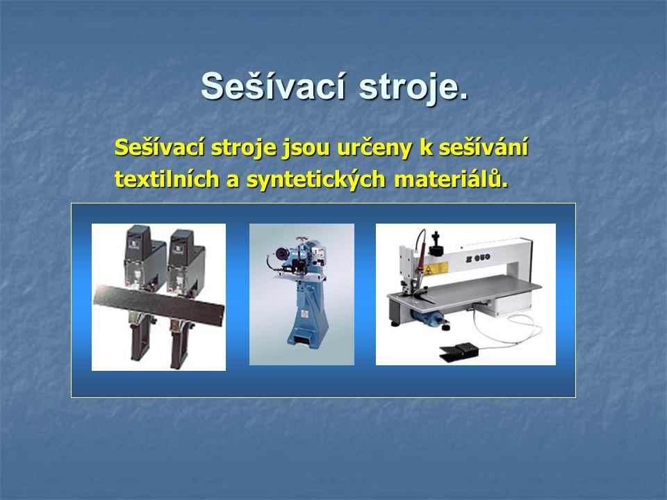 Sešívací stroje. Sešívací stroje jsou určeny k sešívání textilních a syntetických materiálů.