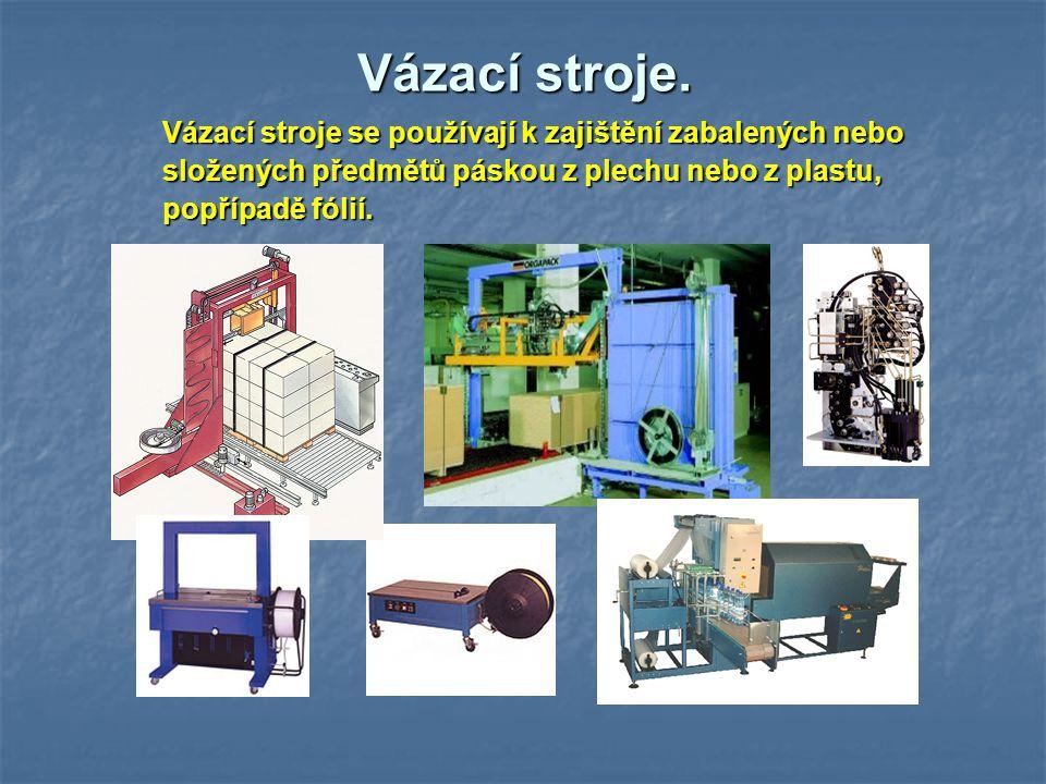 Vázací stroje. Vázací stroje se používají k zajištění zabalených nebo složených předmětů páskou z plechu nebo z plastu, popřípadě fólií.
