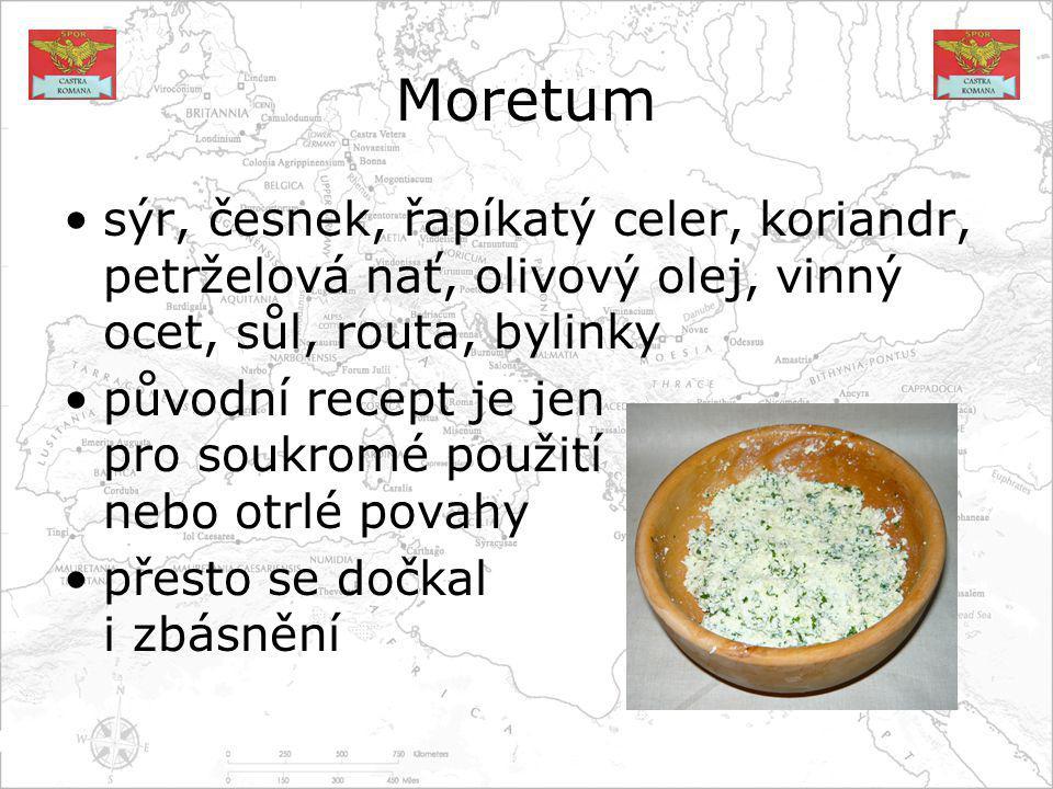 Moretum sýr, česnek, řapíkatý celer, koriandr, petrželová nať, olivový olej, vinný ocet, sůl, routa, bylinky původní recept je jen pro soukromé použití nebo otrlé povahy přesto se dočkal i zbásnění