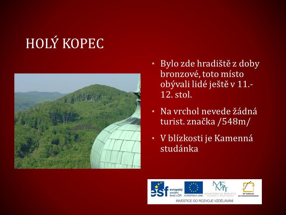 HOLÝ KOPEC Bylo zde hradiště z doby bronzové, toto místo obývali lidé ještě v 11.- 12. stol. Na vrchol nevede žádná turist. značka /548m/ V blízkosti