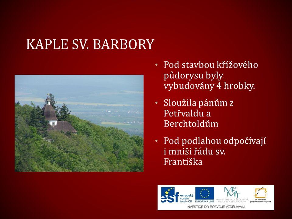 KAPLE SV. BARBORY Pod stavbou křížového půdorysu byly vybudovány 4 hrobky. Sloužila pánům z Petřvaldu a Berchtoldům Pod podlahou odpočívají i mniši řá