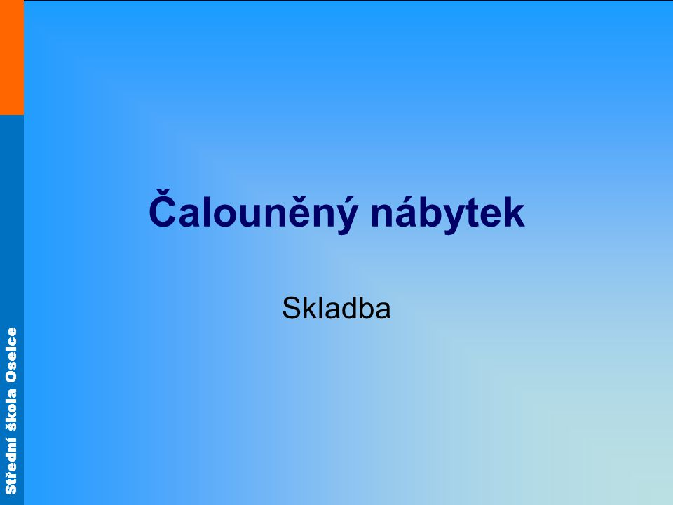 Střední škola Oselce Čalouněný nábytek – skladba Nosnou konstrukci čalouněného výrobku tvoří kostra.