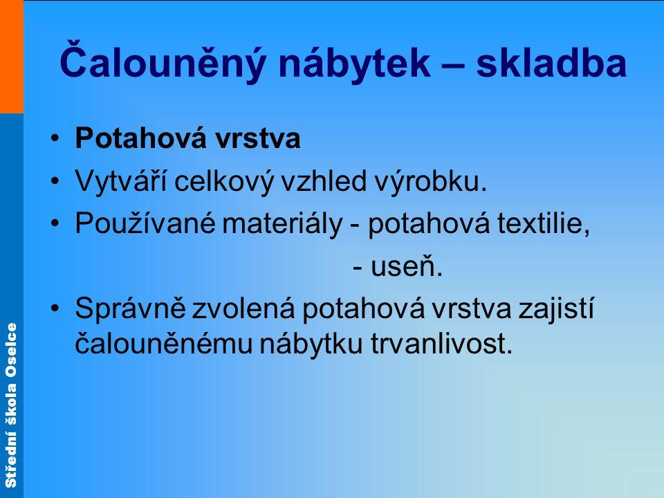 Střední škola Oselce Čalouněný nábytek – skladba Potahová vrstva Vytváří celkový vzhled výrobku.