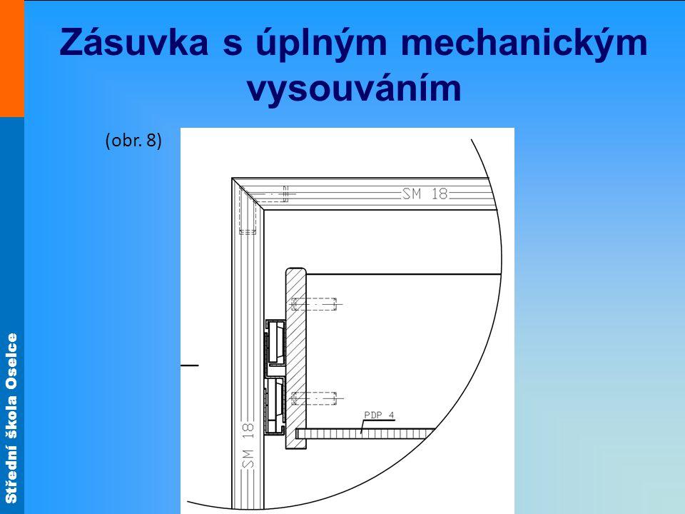 Střední škola Oselce Zásuvka s úplným mechanickým vysouváním (obr. 8)