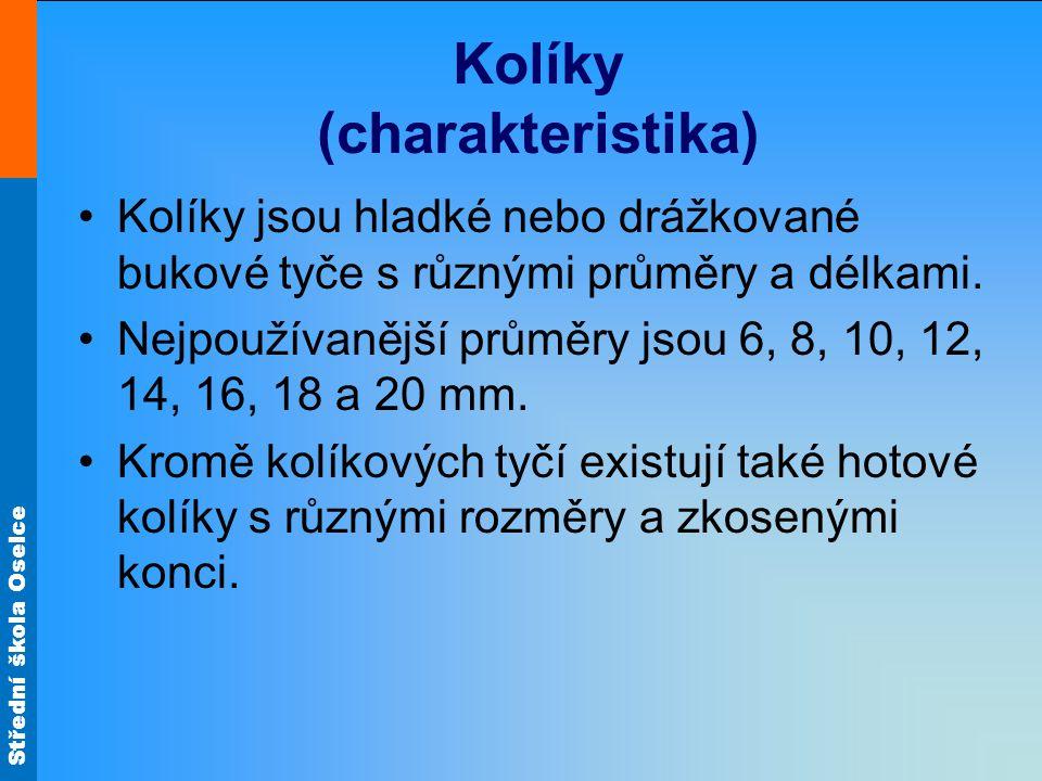 Střední škola Oselce Kolíky (charakteristika) Kolíky rozdělujeme na spirálové, rýhované nebo hladké.