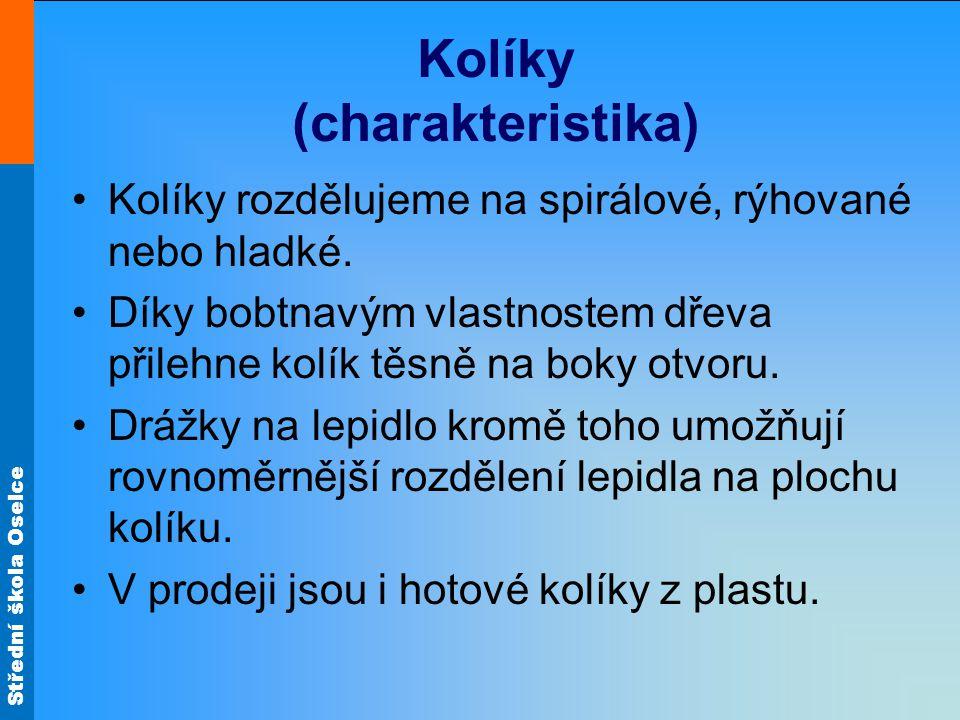 Střední škola Oselce Kolíky (charakteristika) Kolíky se hodí na jak tupé, tak na pokosové spoje masivního dřeva i velkoplošných desek.