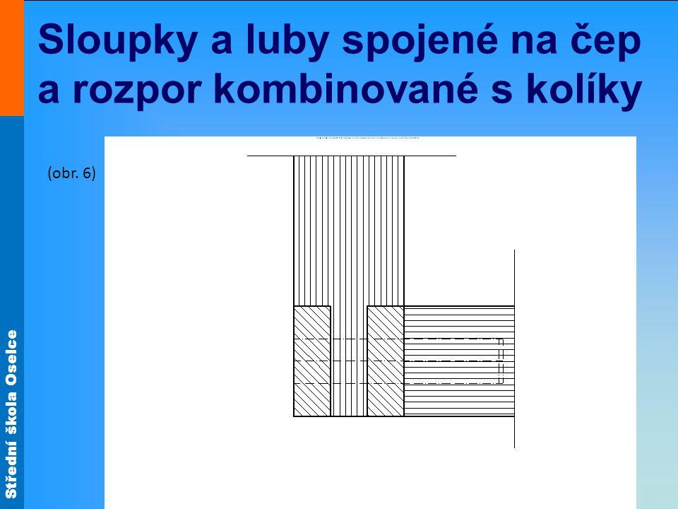 Střední škola Oselce Sloupky a luby spojené na čep a rozpor kombinované s kolíky (obr. 6)