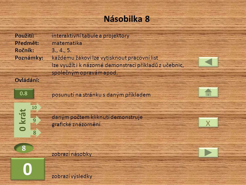 Násobilka 8 Použití:interaktivní tabule a projektory Předmět: matematika Ročník:3., 4., 5. Poznámky: každému žákovi lze vytisknout pracovní list lze v