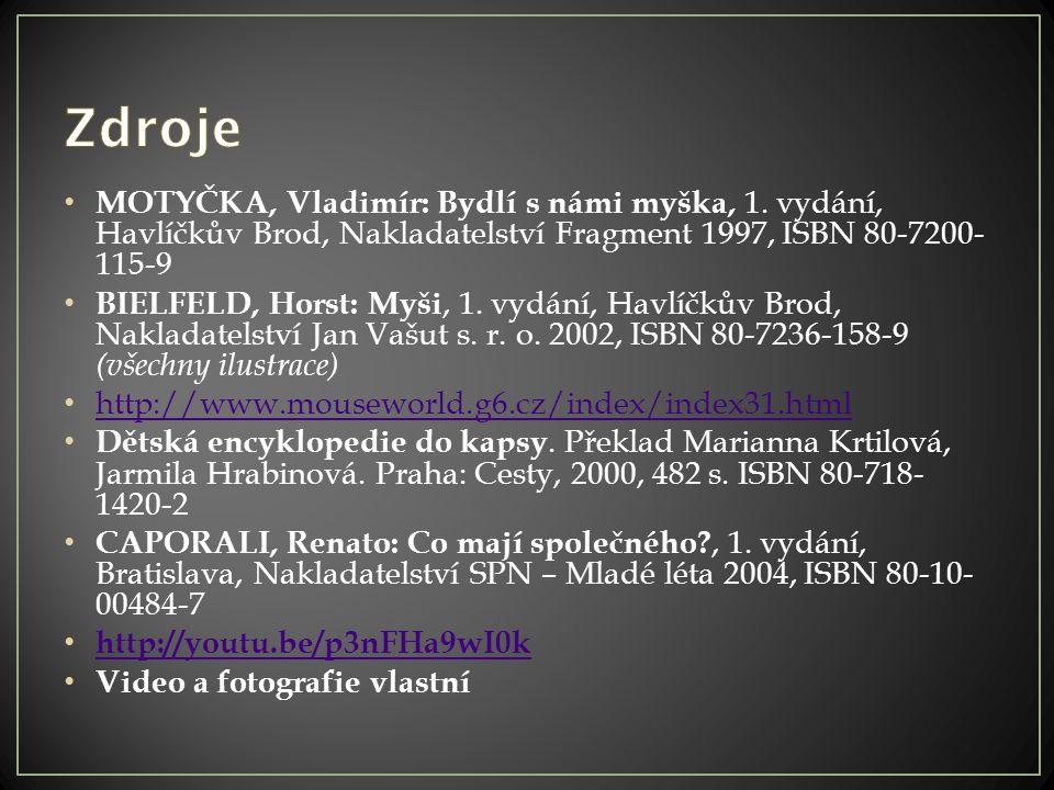 MOTYČKA, Vladimír: Bydlí s námi myška, 1. vydání, Havlíčkův Brod, Nakladatelství Fragment 1997, ISBN 80-7200- 115-9 BIELFELD, Horst: Myši, 1. vydání,