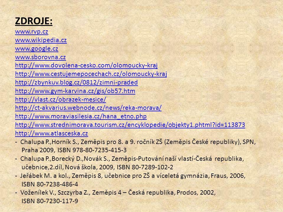 ZDROJE: www.rvp.cz www.wikipedia.cz www.google.cz www.sborovna.cz http://www.dovolena-cesko.com/olomoucky-kraj http://www.cestujemepocechach.cz/olomou