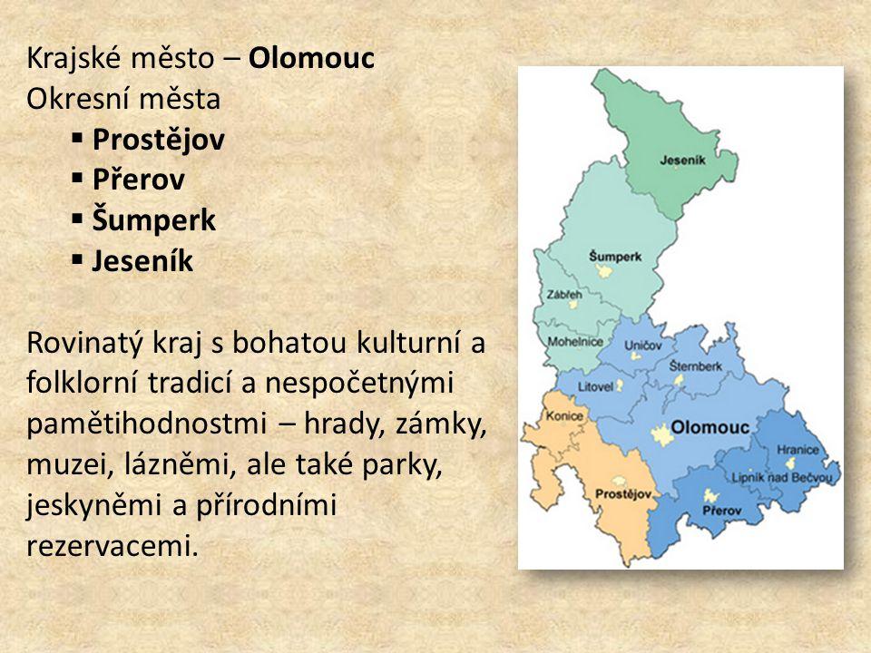 Krajské město – Olomouc Okresní města  Prostějov  Přerov  Šumperk  Jeseník Rovinatý kraj s bohatou kulturní a folklorní tradicí a nespočetnými pam