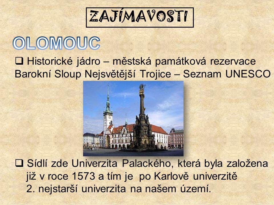 ZAJÍMAVOSTI  Historické jádro – městská památková rezervace Barokní Sloup Nejsvětější Trojice – Seznam UNESCO  Sídlí zde Univerzita Palackého, která
