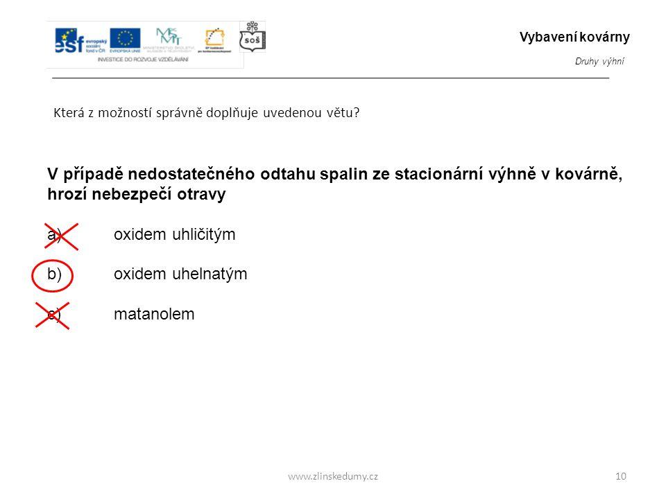www.zlinskedumy.cz Která z možností správně doplňuje uvedenou větu? 10 V případě nedostatečného odtahu spalin ze stacionární výhně v kovárně, hrozí ne
