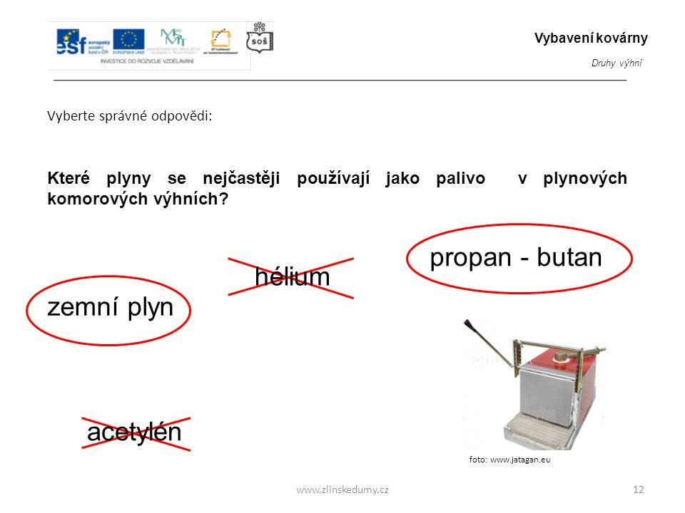 www.zlinskedumy.cz Vyberte správné odpovědi: 12 Které plyny se nejčastěji používají jako palivo v plynových komorových výhních? zemní plyn acetylén pr