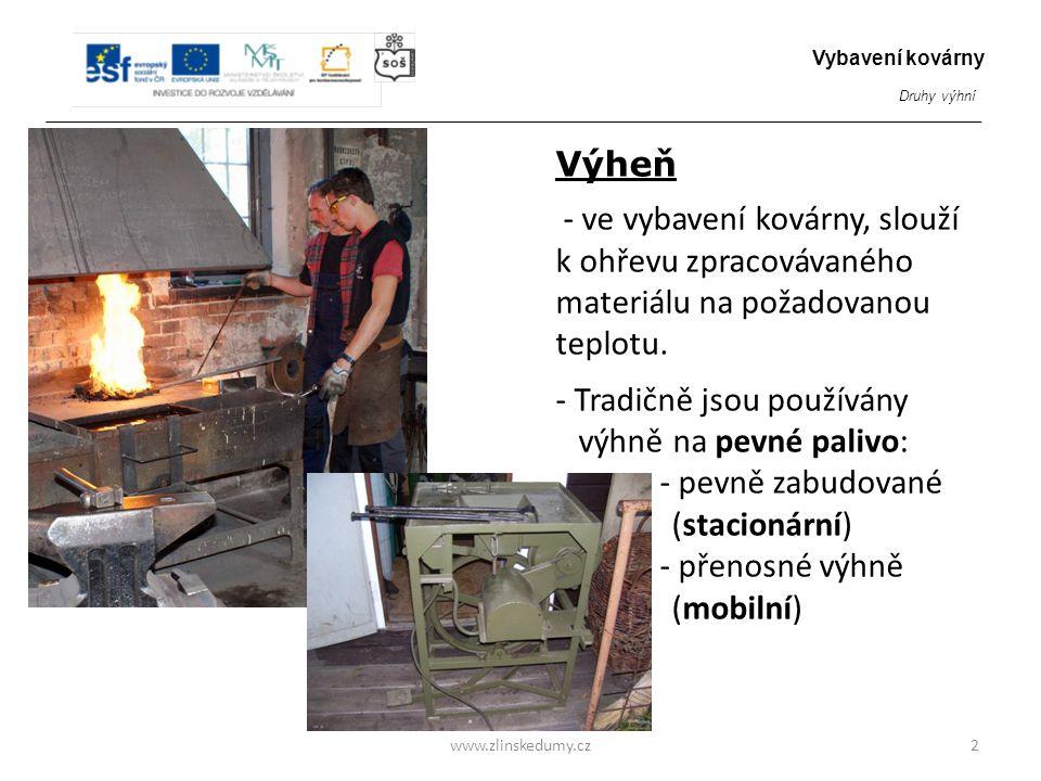 Výheň - ve vybavení kovárny, slouží k ohřevu zpracovávaného materiálu na požadovanou teplotu. - Tradičně jsou používány výhně na pevné palivo: - pevně