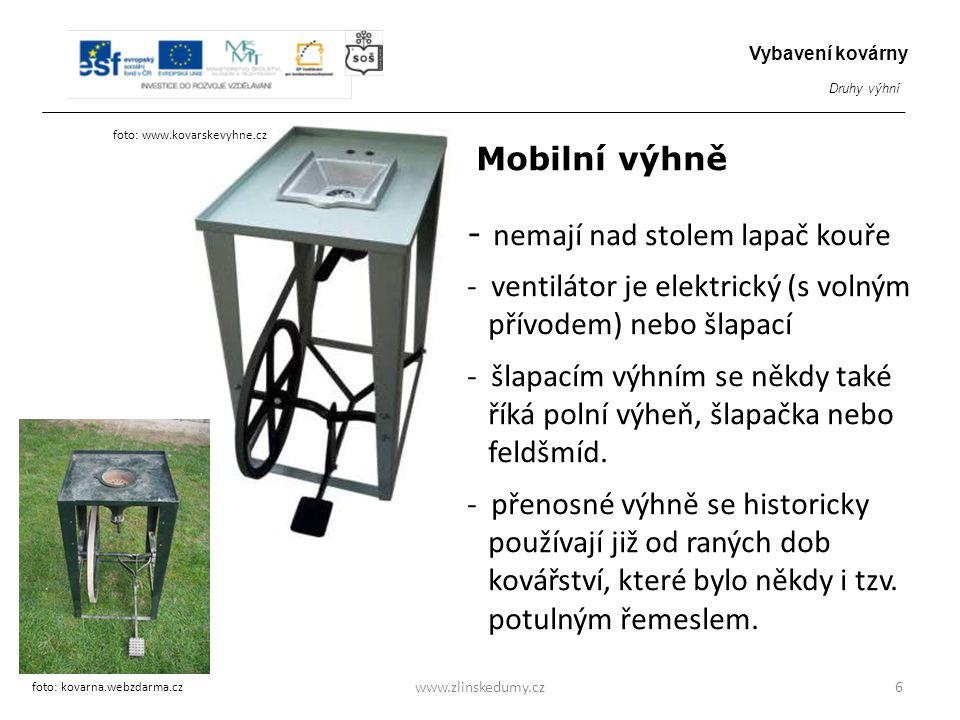 Mobilní výhně - nemají nad stolem lapač kouře - ventilátor je elektrický (s volným přívodem) nebo šlapací - šlapacím výhním se někdy také říká polní v