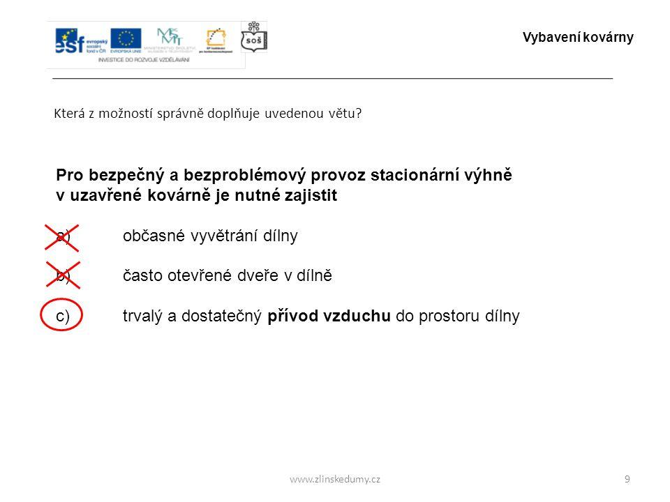 www.zlinskedumy.cz Která z možností správně doplňuje uvedenou větu? 9 Pro bezpečný a bezproblémový provoz stacionární výhně v uzavřené kovárně je nutn